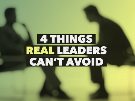 4 Things Real Leaders Can't Avoid