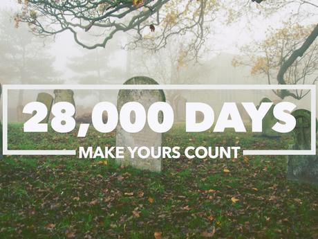 28,000 Days... Make Yours Count