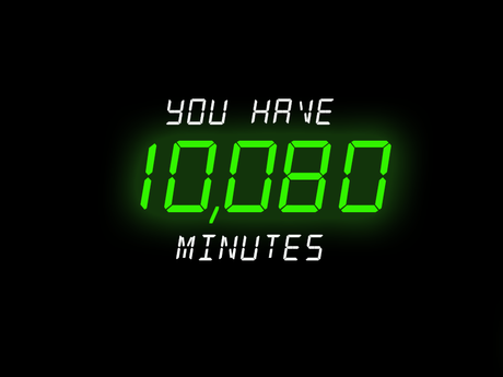You Have 10,080 Minutes