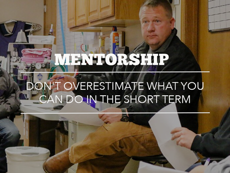 Mentorship - Don't overestimate what you can do in the short term