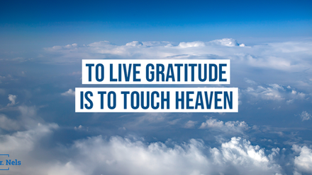 To Live Gratitude is to Touch Heaven