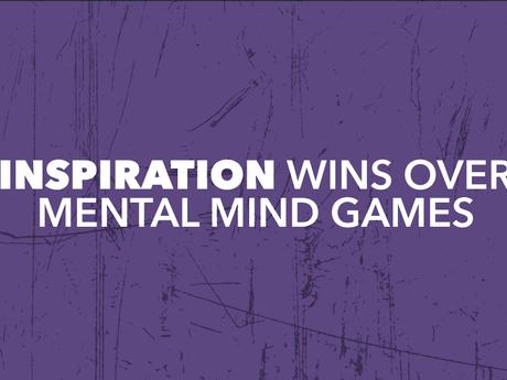 Inspiration Wins Over Mental Mind Games