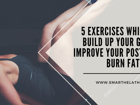 5 Exercises which can Build Up Your Glutes, Improve Your Posture And Burn Fat