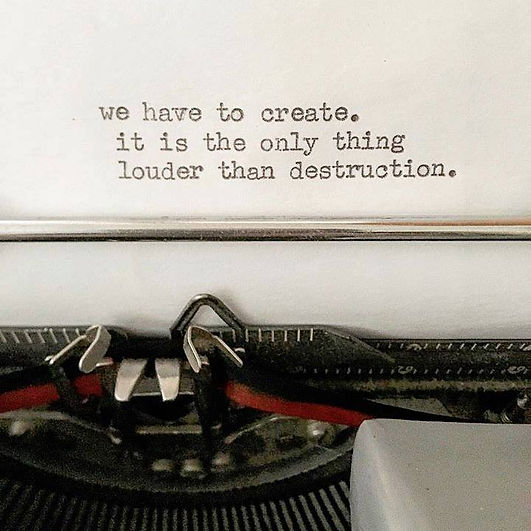 typewriter we have to create, it is the only thing loude than desctruction