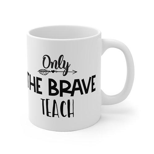 Only the Brave Teach White Ceramic Mug