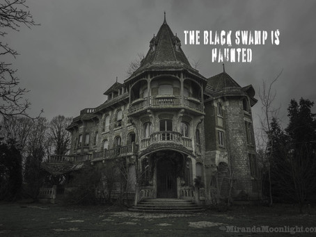 The Black Swamp is Haunted