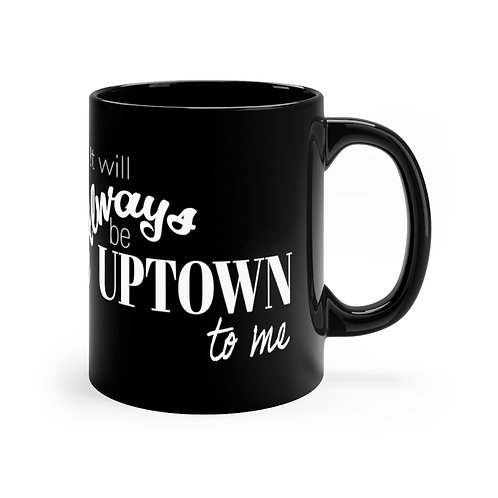 It Will Always Be Uptown To Me Sylvania Black Mug