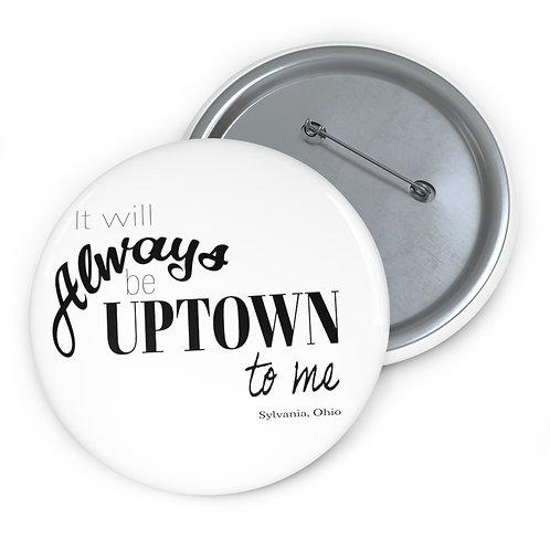 Always Uptown Sylvania Pin Buttons