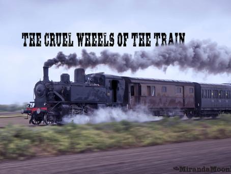 The Cruel Wheels of the Train