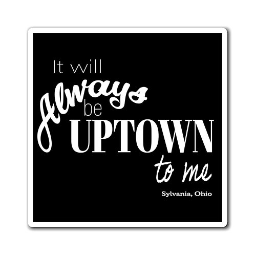 It Will Always be Uptown to Me Magnet