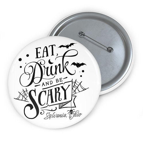 Eat Drink and Be Scary in Sylvania Pin Buttons