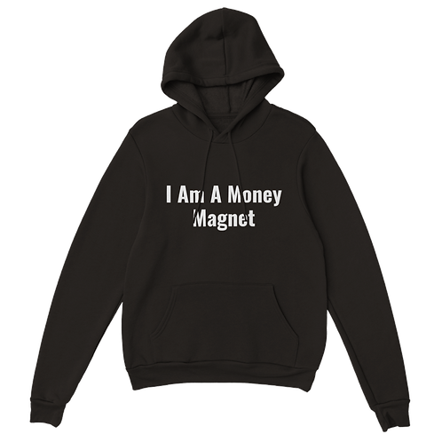 I Am A Money Magnet Classic Unisex Pullover Hoodie