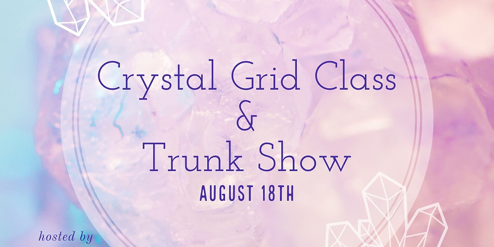 Crystal Grid Class & Trunk Show