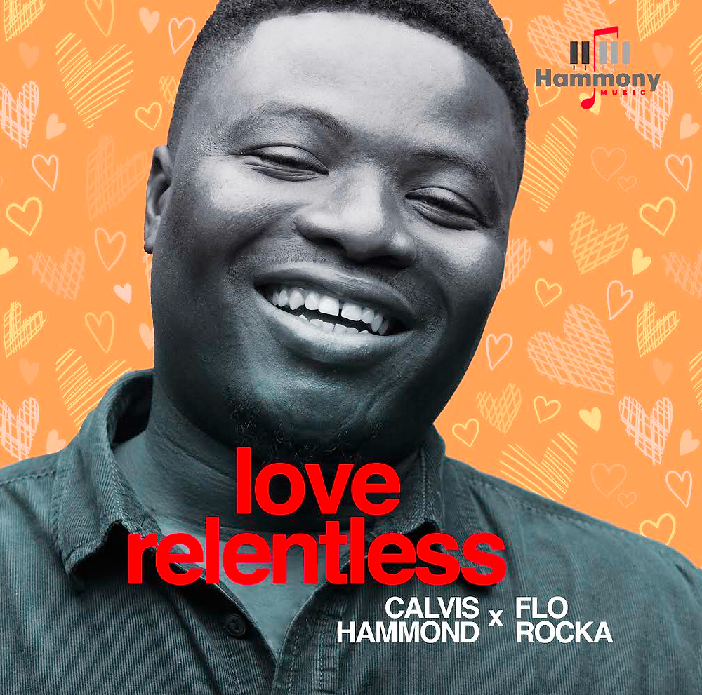 Love Relentless by Calvis Hammond ft Florocka