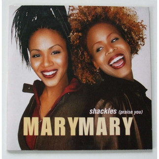 MARY MARY`S 1999 GOSPEL HIT, SHACKLES, HAS BEEN CERTIFIED GOLD IN UK