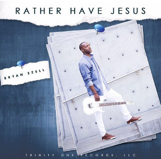 """BRYAN EZELL RELEASES CONTEMPORARY SINGLE, """"RATHER HAVE JESUS"""""""
