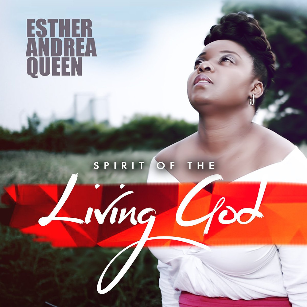 Esther Andrea Queen - Spirit of The Living God