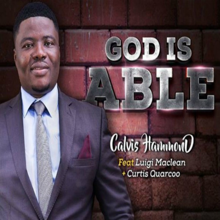 Calvis Hammond – God is able ft Luigi Maclean and Curtis Quarcoo
