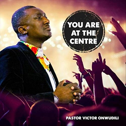 you are the centre by pastor victor onwudili