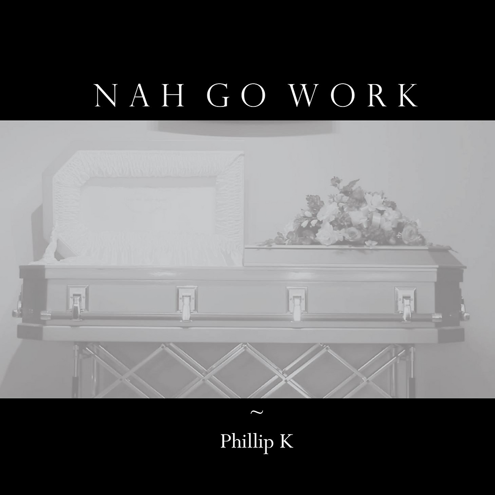 Nah Go Work by Phillip K