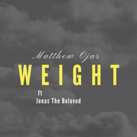 Matthew Ojar - Weight ft Jonas The Beloved