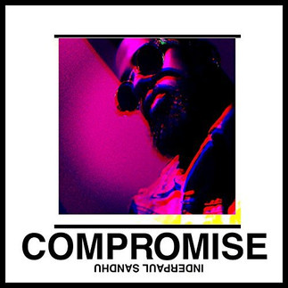 """UK BORN INDIAN HIP-HOP ACT, INDERPAUL SANDHU, RELEASES """"COMPROMISE"""""""