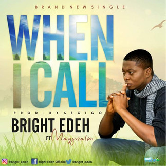 """BRIGHT EDEH FEATURE MAGPSALM IN NEW SINGLE """"WHEN I CALL"""""""