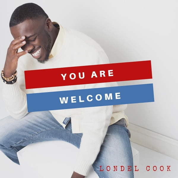 You Are Welcome by Londel Cook
