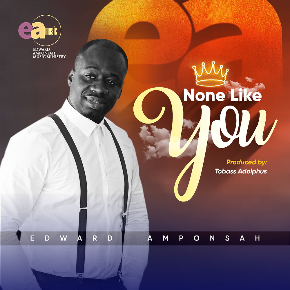 None Like You - Edward Amponsah