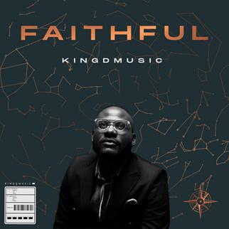 "KINGDMUSIC INSPIRES US AGAIN WITH NEW SINGLE, ""FAITHFUL"""
