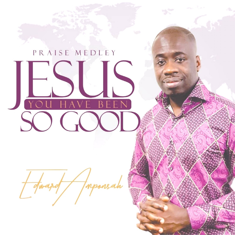 "EDWARD AMPONSAH - ""JESUS YOU HAVE BEEN SO GOOD - PRAISE MEDLEY"")"