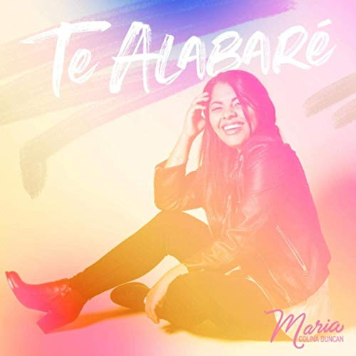 Te Alabare by Maria Colina Duncan