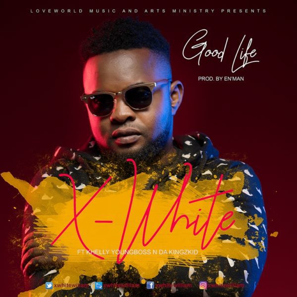 X-White Williams Ft. Khelly Youngboss x Da Kingskid – Good Life