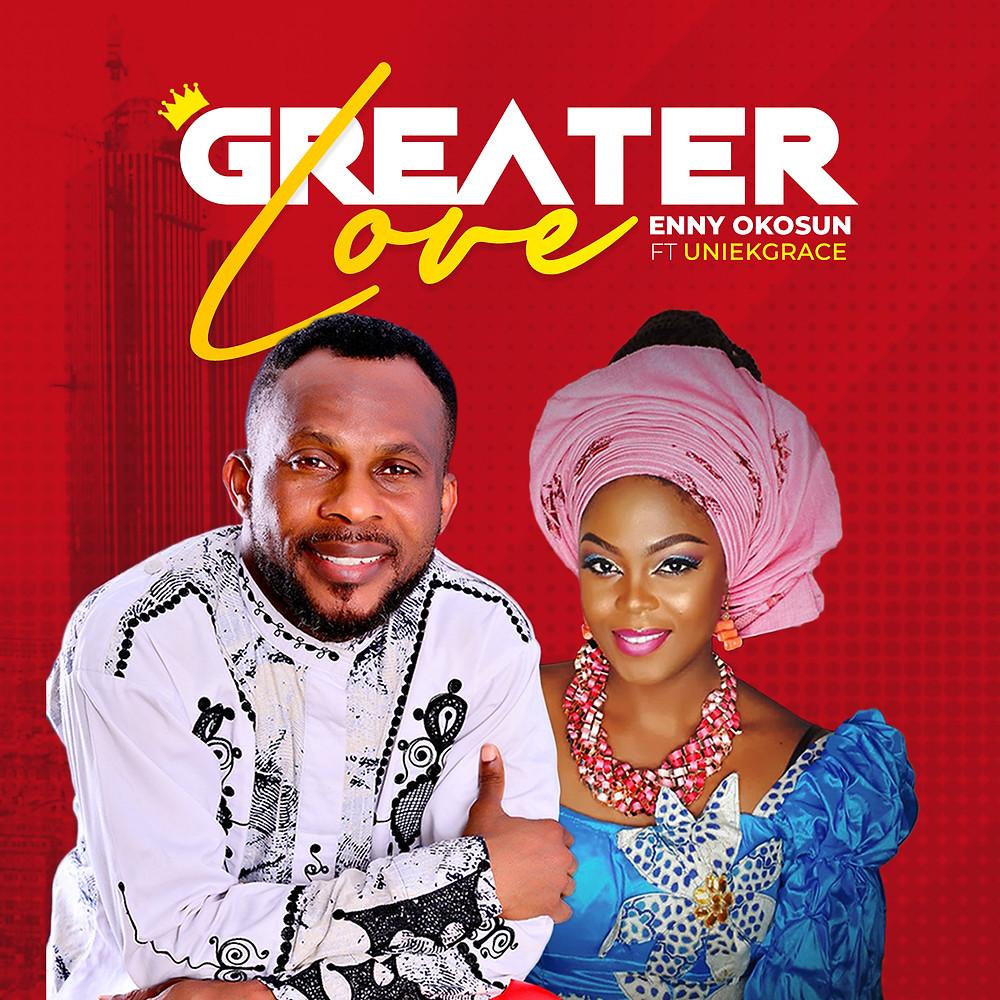 Greater Love by Enny okosun ft Uniekgrace
