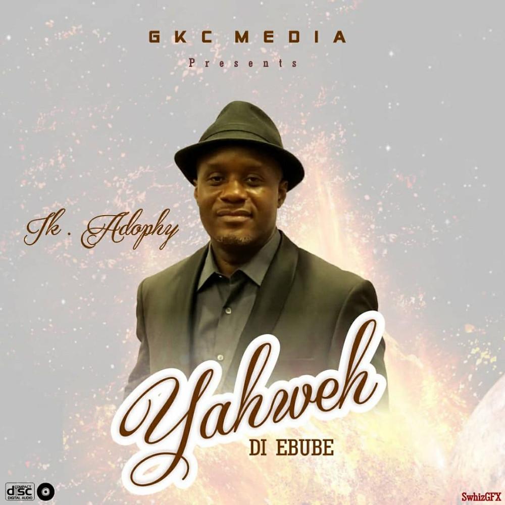 Yahweh Di Ebube by Ik Adophy