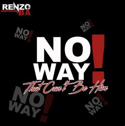 No Way! (That Can't Be Him) - Renzo BA