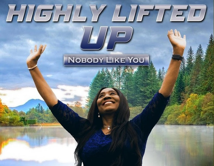 Highly Lifted Up (Nobody Like You) by Edith Ibojie