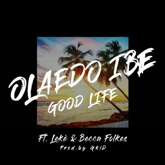 Good Life by Olaedo Ibe ft Leke & Becca Folkes