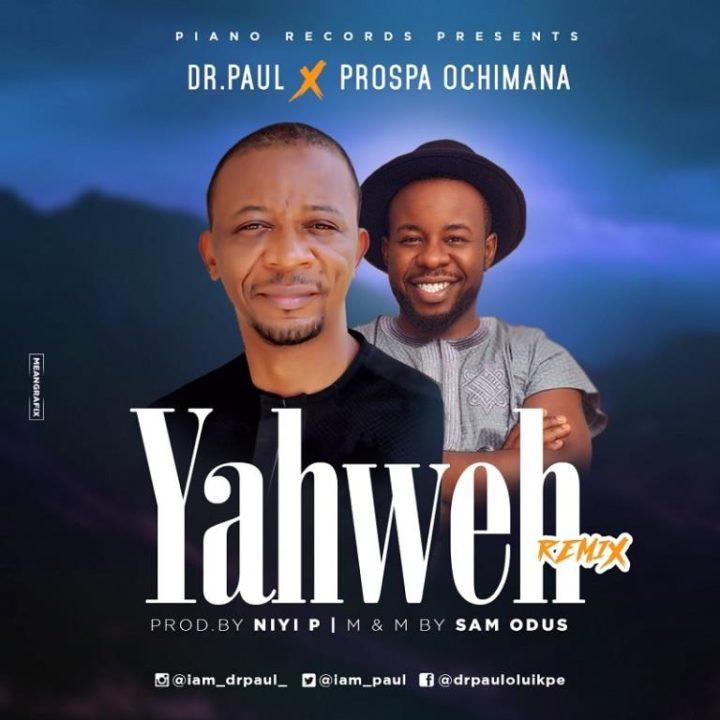 Dr.Paul x Prospa Ochimana - Yahweh (Remix)