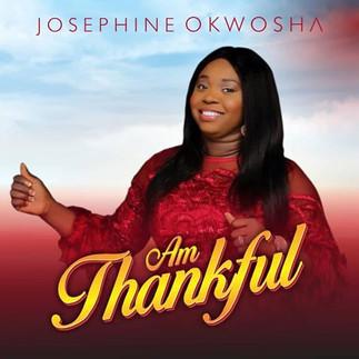 "CHECK OUT ""AM THANKFUL"" SINGLE BY JOSEPHINE OKWOSHA"