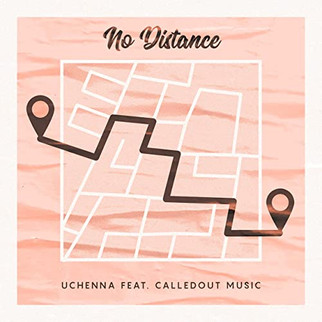 "UCHENNA DROPS CATCHY SINGLE - ""NO DISTANCE"" (FEATURE CALLEDOUT MUSIC)"