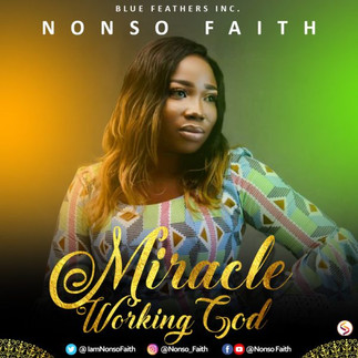 """LISTEN TO NONSO FAITH`S NEW SINGLE, """"MIRACLE WORKING GOD"""""""