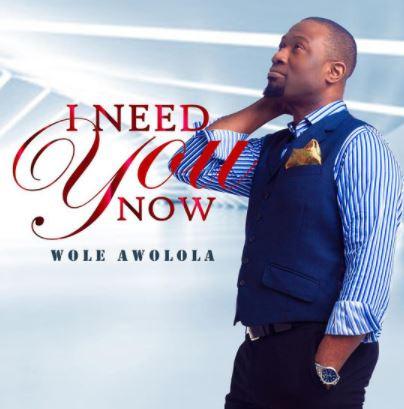 I Need You Now - Single Wole Awolola