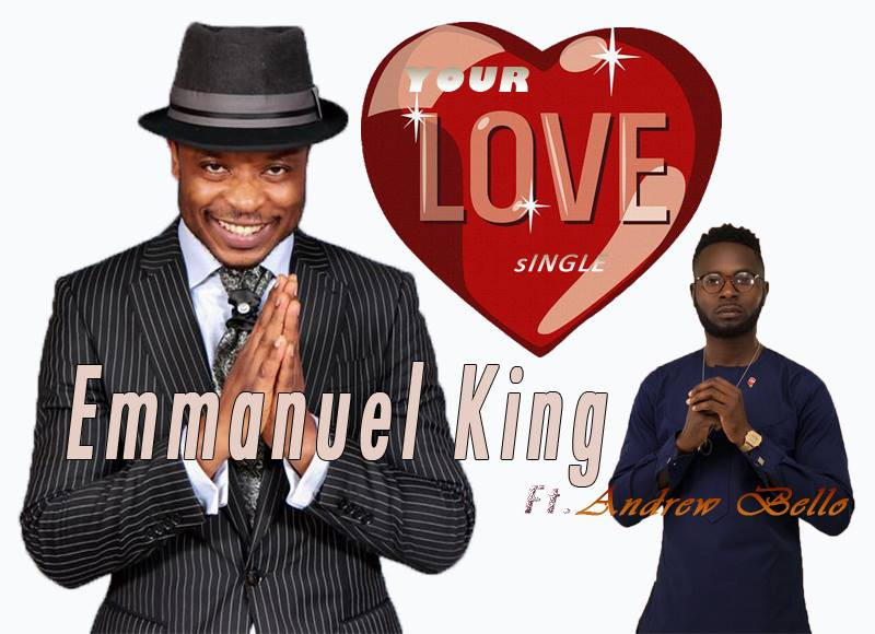 Your Love by Emmanuel King ft Andrew Bello
