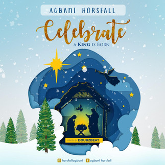 """AGBANI HORSFALL RELEASES NEW SINGLE """"CELEBRATE"""" (A KING IS BORN)"""