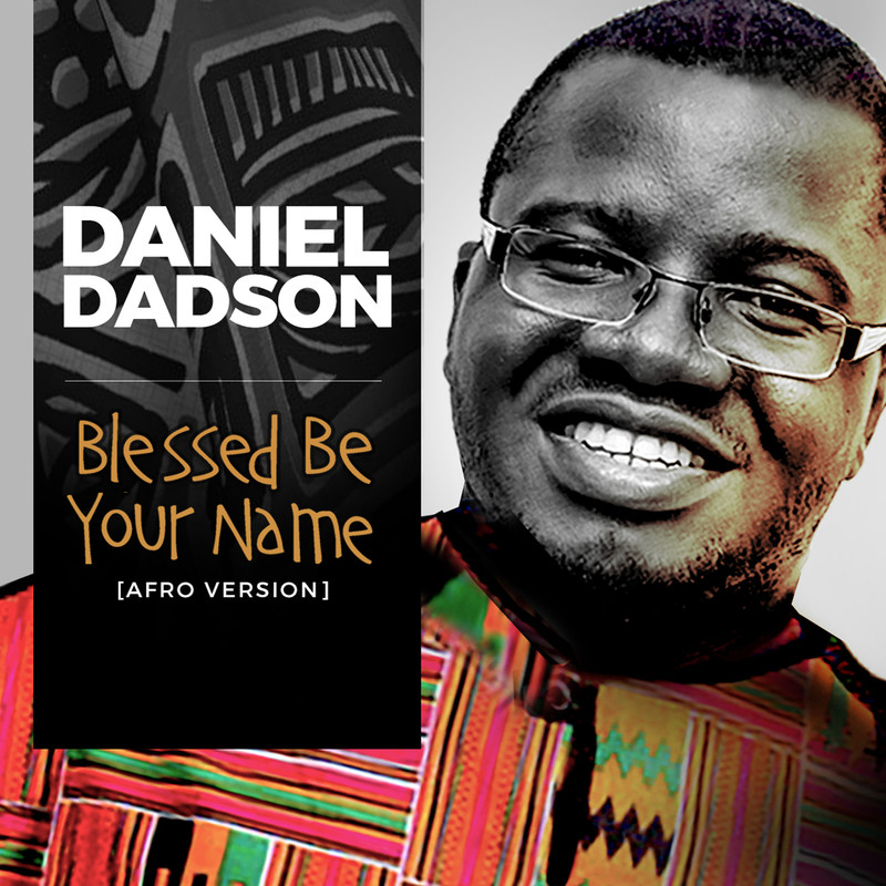Daniel Dadson - Blessed Be Your Name (Single) 2018