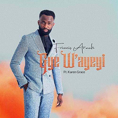 Gye W`ayeyi by Francis Armah ft Karen Grace