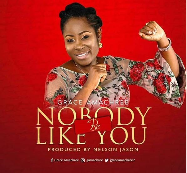 Nobody Be Like You - Grace Amachree