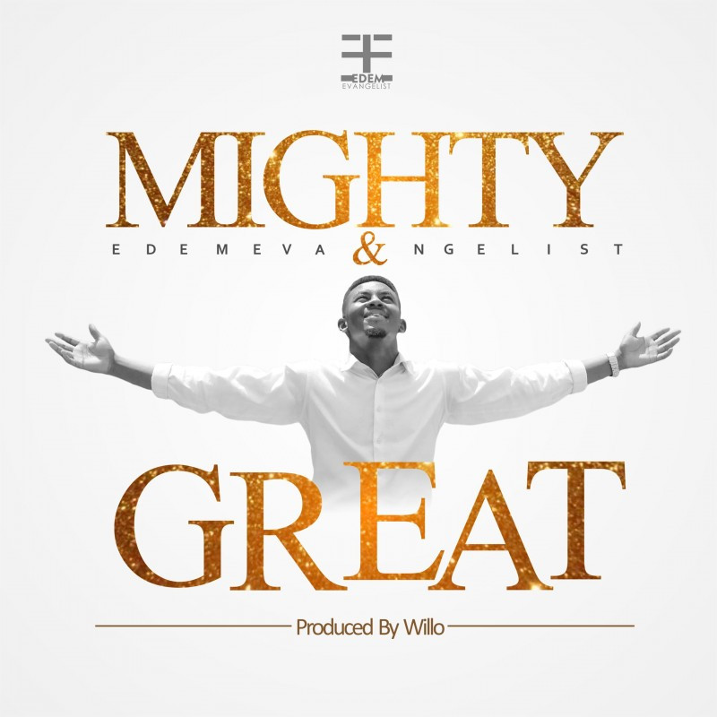 Mighty & Great - Edem evangelist (Single)