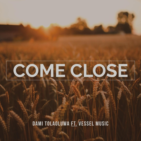 Come Close by Dami Tolaoluwa ft Vessel Music